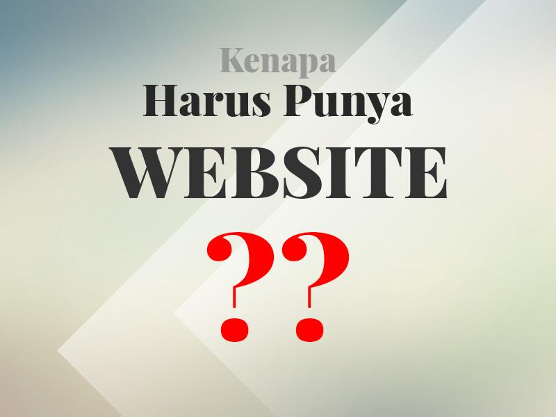 Kenapa Anda Harus Memiliki Website